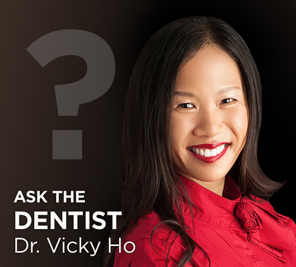 Ask the Dentist - Dr. Vicky Ho